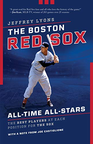 The Boston Red Sox All-Time All-Stars: The Best Players at Each Position for the Sox