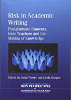 Risk in Academic Writing: Postgraduate Students, Their Teachers and the Making of Knowledge (New Perspectives on Language and Education)