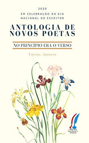 Antologia de Novos Poetas: No Princípio Era o Verso (Portuguese Edition)