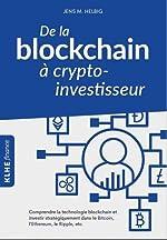De la blockchain à crypto-investisseur - Comprendre la technologie blockchain et investir stratégiquement dans le Bitcoin, l'Ethereum, le Ripple, etc. de Jens Helbig