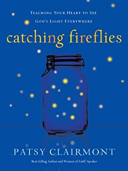 Catching Fireflies: Teaching Your Heart to See God's Light Everywhere by [Patsy Clairmont]