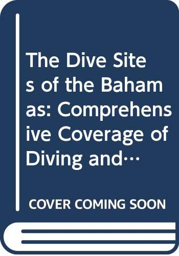 The Dive Sites of the Bahamas: Comprehensive Coverage of Diving and Snorkelling