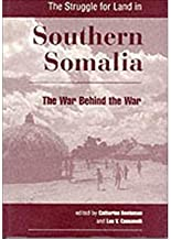 The Struggle For Land In Southern Somalia: The War Behind The War