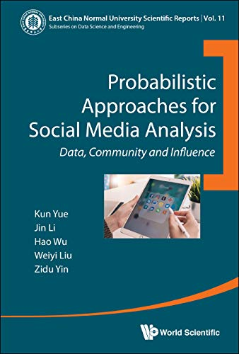 Probabilistic Approaches for Social Media Analysis: Data, Community and Influence (East China Normal University Scientific Reports)