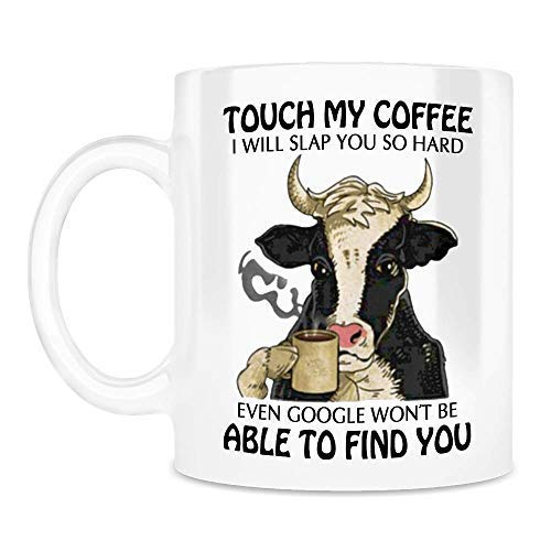 Touch My Coffee I Will Slap You So Hard Mug, Funny Dairy Cow for Famer Cattle Lovers Ceramic Coffee Mugs Saying White, 11Oz