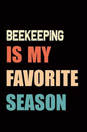 Beekeeping is My Favorite Season: Beekeeping Hobby Gift Notebook - 100 Pages 6x9 Inch