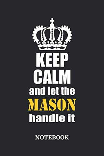 Keep Calm and let the Mason handle it Notebook: 6x9 inches - 110 graph paper, quad ruled, squared, grid paper pages • Greatest Passionate working Job Journal • Gift, Present Idea