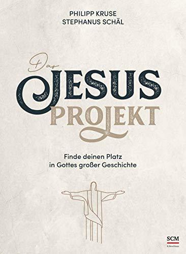 Das Jesus-Projekt: Finde deinen Platz in Gottes großer Geschichte