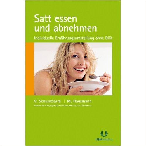 Satt essen und abnehmen: Individuelle Ernährungsumstellung ohne Diät ( 9. März 2012 )