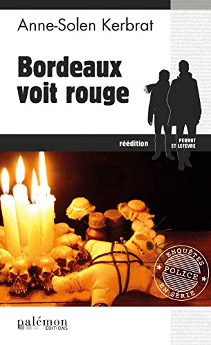 Bordeaux voit rouge: Une enquête du commandant Perrot - Tome 4 (French Edition)