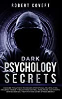 Dark Psychology Secrets: Discover the Winning Techniques of Emotional Manipulation, Influence People Through Mind Control, Persuasion, and Empathy, Defend Yourself From the Mind Games of Toxic People
