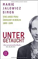 Untergetaucht Eine junge Frau uberlebt in Berlin 1940-1945