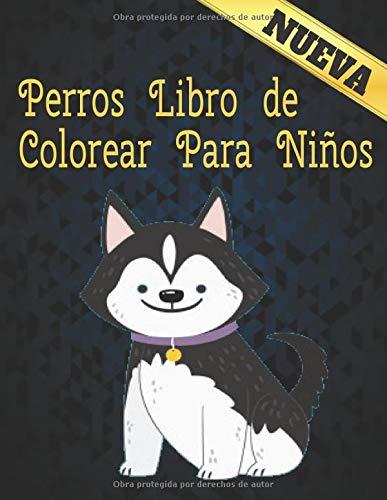 Perros Libro de Colorear Para Niños: Libro de colorear Excelente entretenimiento Libro de dibujo para niño y niña