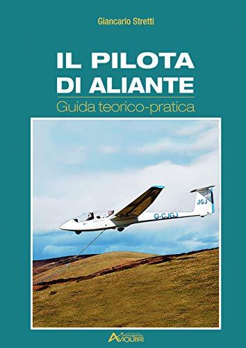 Il pilota di aliante. Guida teorico pratica