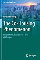 The Co-Housing Phenomenon: Environmental Alliance in Times of Changes (The Urban Book Series)