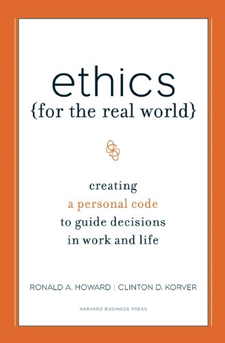 Ethics For The Real World Creating A Personal Code To Guide Decisions In Work And Life