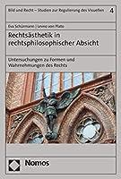 Rechtsasthetik in Rechtsphilosophischer Absicht: Untersuchungen Zu Formen Und Wahrnehmungen Des Rechts (Bild Und Recht Studien Zur Regulierung Des Visuellen)
