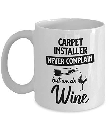 N\A Taza de instalación de alfombras - Nunca se queje, Pero sí Vino - Taza de té y café de cerámica novedosa y Divertida Regalos geniales para Hombres o Mujeres con Caja de Regalo