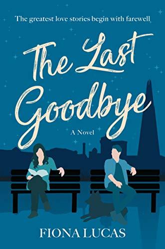 The Last Goodbye: A Novel by [Fiona Lucas]