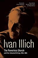 The Powerless Church and Other Selected Writings, 19551985 (Ivan Illich)