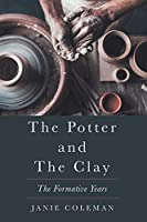 The Potter and the Clay: The Formative Years