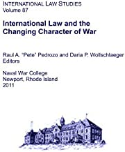 International Law and the Changing Character of War. INTERNATIONAL LAW STUDIES Volume 87