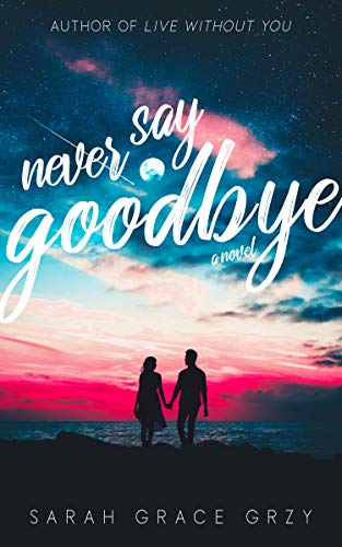 Never Say Goodbye by [Sarah Grace Grzy]