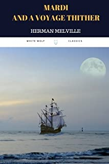 Mardi and A Voyage Thither, Vol. I by Herman Melville: Mardi and A Voyage Thither, Vol. I by Herman Melville: Volume 1