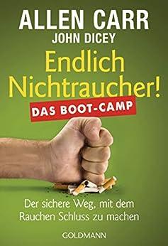 Endlich Nichtraucher! Das Boot-Camp: Der sichere Weg, mit dem Rauchen Schluss zu machen (German Edition) by [Allen Carr, John Dicey, Annika Tschöpe]
