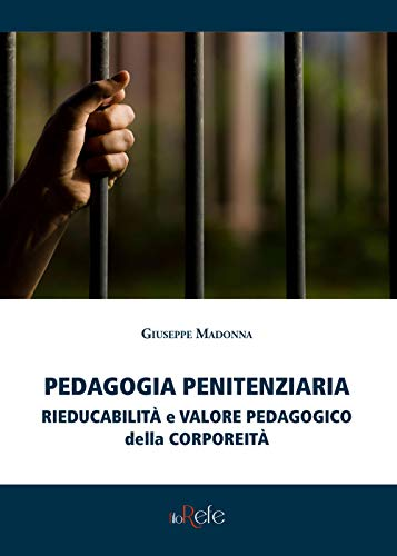 Pedagogia penitenziaria: rieducabilità e valore pedagogico della corporeità