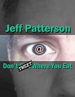 Don't Tweet Where You Eat by [Jeff Patterson]