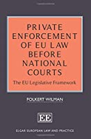 Private Enforcement of EU Law Before National Courts: The EU Legislative Framework (Elgar European Law and Practice)