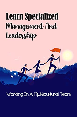 Learn Specialized Management And Leadership: Working In A Multicultural Team: Communicate With Ease (English Edition)