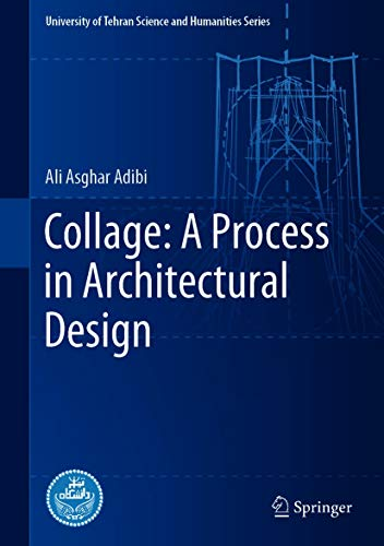 Collage: A Process in Architectural Design (University of Tehran Science and Humanities Series) (English Edition)