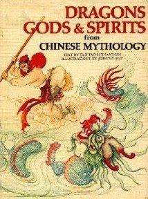 Dragons, Gods & Spirits from Chinese Mythology (World Mythology Series)