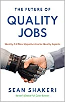The Future of Quality Jobs: Quality 4.0 New Opportunities for Quality Experts Front Cover