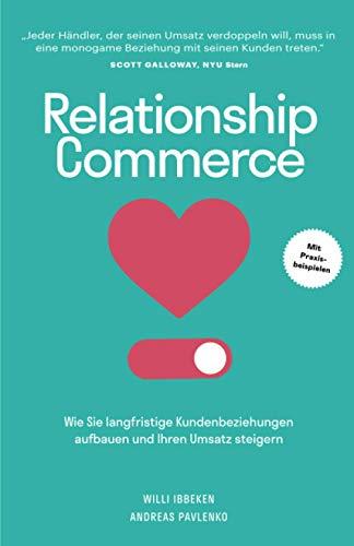 Relationship Commerce: Wie Sie langfristige Kundenbeziehungen aufbauen und Ihren Umsatz steigern