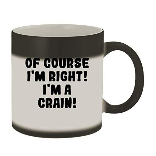 Of Course I'm Right! I'm A Crain! - 11oz Ceramic Color Changing Mug, Matte Black