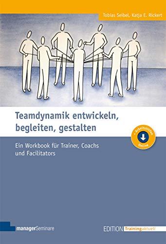 Teamdynamik entwickeln, begleiten, gestalten: Ein Workbook fr Trainer, Coachs und Facilitators (Edition Training aktuell)