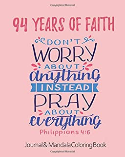 94 Years of Faith - Journal & Mandala Coloring Book - Don't Worry About Anything Pray About Everything: 94th Birthday Gift - Philippians 4 6 Scripture ... Christian Mindset for Girls, Teens & Women