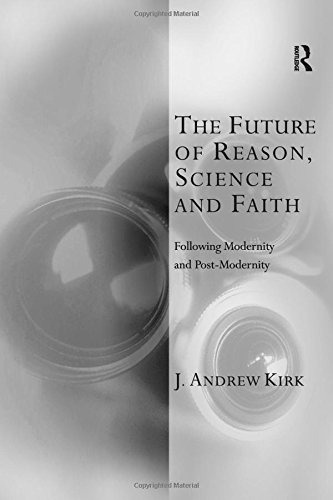 The Future of Reason, Science and Faith: Following Modernity and Post-Modernity (Transcending Boundaries in Philosophy and Theology)