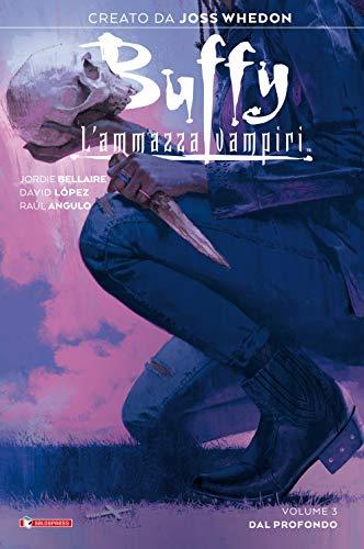 Buffy. L'ammazzavampiri. Dal profondo (Vol. 3)