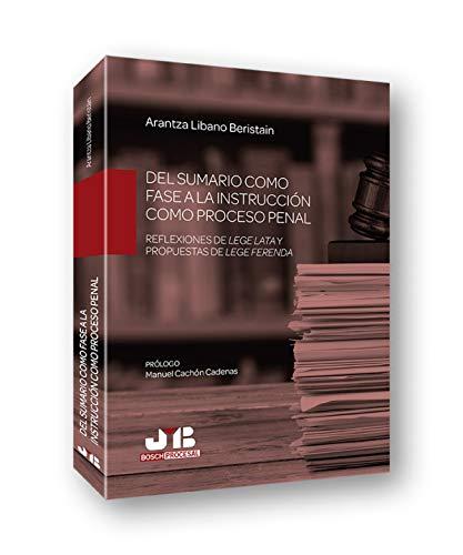 Del sumario como fase a la instrucción como proceso penal: (Reflexiones de lege lata y propuestas de lege ferenda): 72 (Colección Procesal J.M. Bosch Editor)