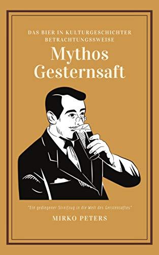 Mythos Gerstensaft: Eine kleine Geschichte des Bieres (German Edition)