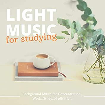 Light Music for Studying: Background Music for Concentration, Work, Study, Meditation