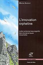L'innovation orpheline - Lutter contre les biais cognitifs dans les dynamiques industrielles. de Marine Agogué