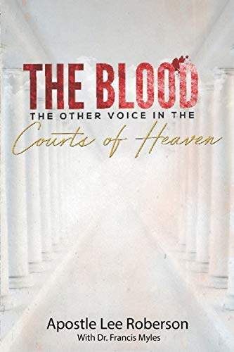 Compare Textbook Prices for The Blood: The Other Voice in the Courts of Heaven  ISBN 9798555562647 by Roberson, Lee,Myles, Dr Francis