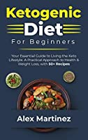 Ketogenic Diet for Beginners: Your essential guide to living the keto lifestyle. A practical Approach to health and weight Loss, with 50+ Recipes