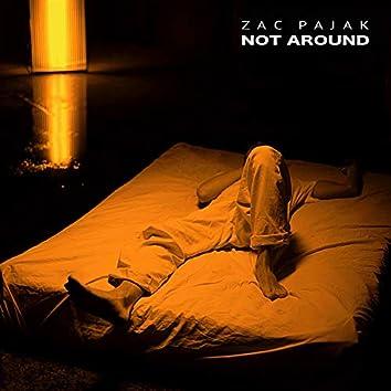 Not Around