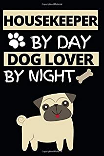 Housekeeper By Day Dog Lover By Night: Notebook Journal For Housekeepers